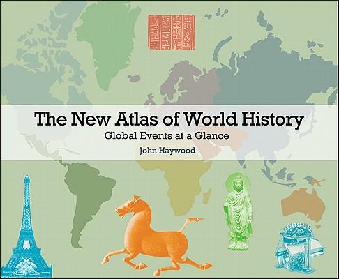 The New Atlas of World History By Haywood, John