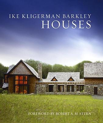 Ike Kligerman Barkley Houses By Ike Kligerman Barkley Architects (COR)/ Kristal, Marc (COL)/ Stern, Robert A. M. (FRW)/ Ilke, John (INT)/ Kligerman, Thomas (INT)